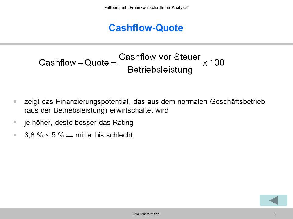 """Fallbeispiel """"Finanzwirtschaftliche Analyse Max Mustermann6 Cashflow-Quote  zeigt das Finanzierungspotential, das aus dem normalen Geschäftsbetrieb (aus der Betriebsleistung) erwirtschaftet wird  je höher, desto besser das Rating  3,8 % < 5 %  mittel bis schlecht"""