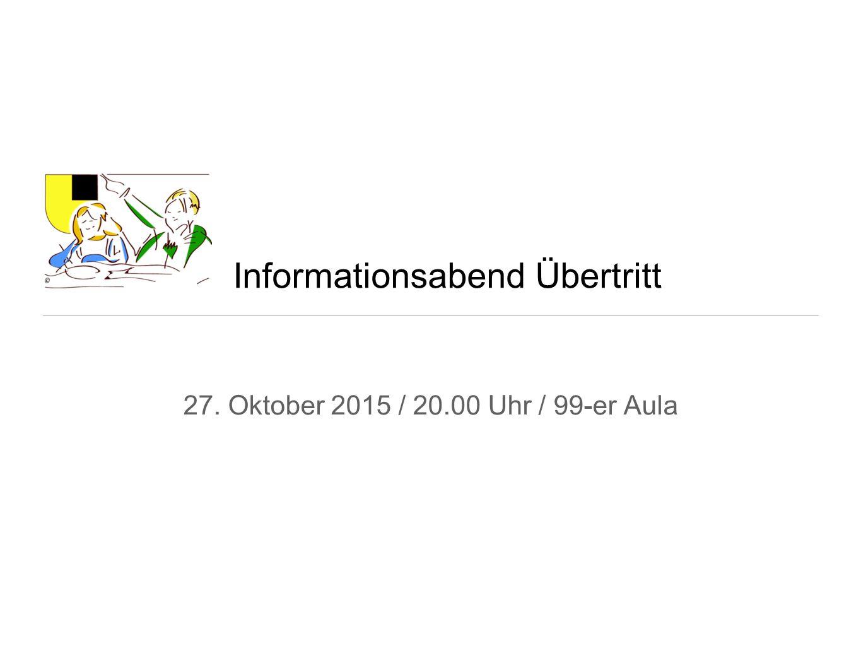 Informationsabend Übertritt 27. Oktober 2015 / 20.00 Uhr / 99-er Aula