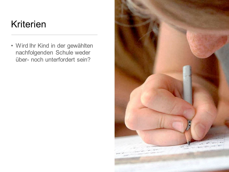 Kriterien Wird Ihr Kind in der gewählten nachfolgenden Schule weder über- noch unterfordert sein?