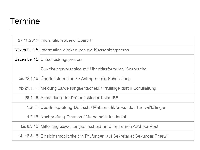 Termine 27.10.2015 Informationsabend Übertritt November 15 Information direkt durch die Klassenlehrperson Dezember 15 Entscheidungsprozess Zuweisungsv