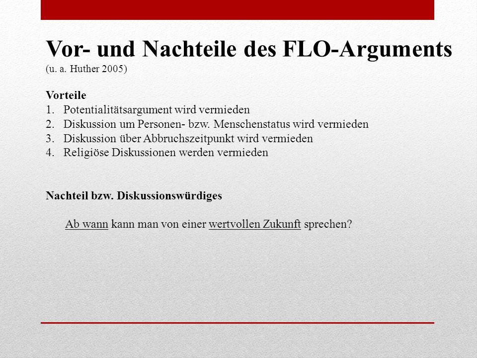 Vor- und Nachteile des FLO-Arguments (u. a. Huther 2005) Vorteile 1.Potentialitätsargument wird vermieden 2.Diskussion um Personen- bzw. Menschenstatu