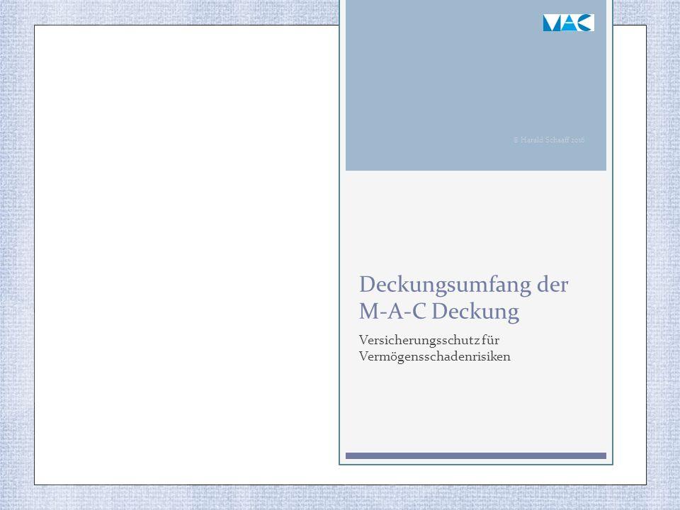 Deckungsumfang der M-A-C Deckung Versicherungsschutz für Vermögensschadenrisiken © Harald Schaaff 2016