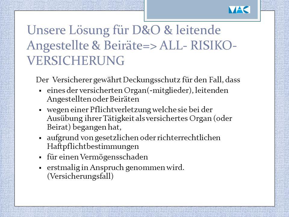 Unsere Lösung für D&O & leitende Angestellte & Beiräte=> ALL- RISIKO- VERSICHERUNG Der Versicherer gewährt Deckungsschutz für den Fall, dass  eines d