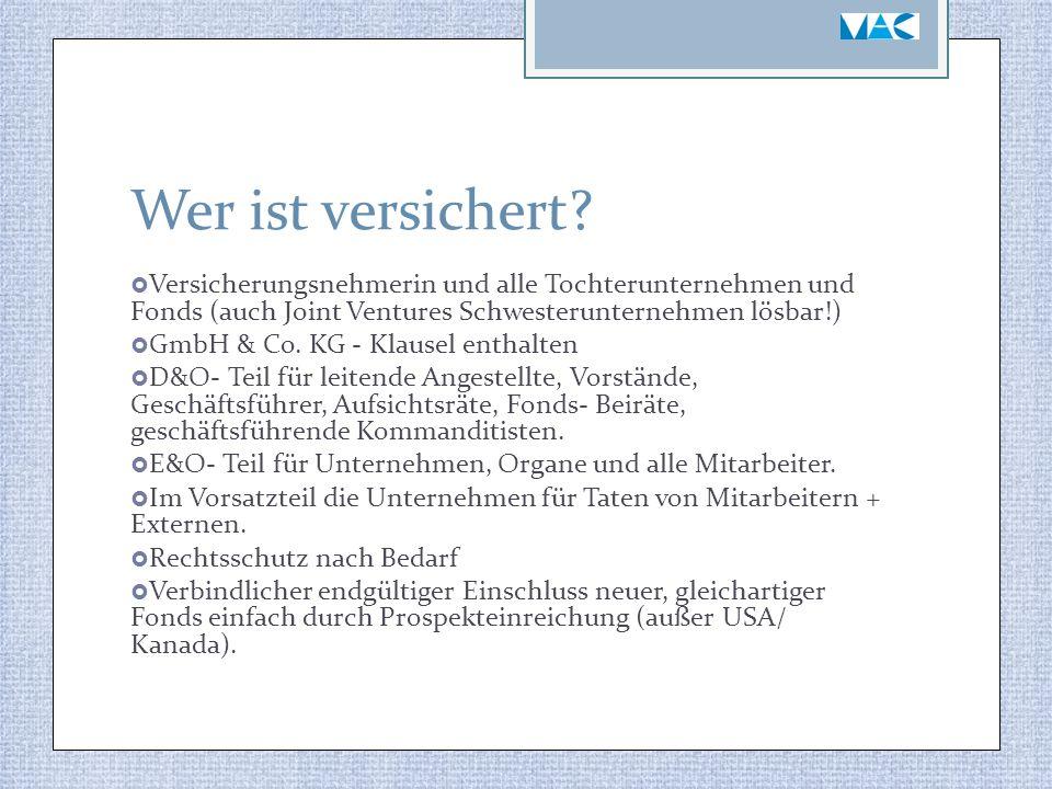 Wer ist versichert?  Versicherungsnehmerin und alle Tochterunternehmen und Fonds (auch Joint Ventures Schwesterunternehmen lösbar!)  GmbH & Co. KG -