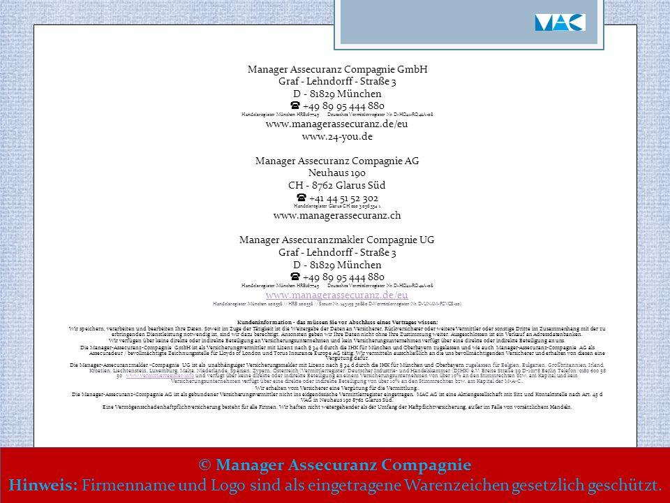 Manager Assecuranz Compagnie GmbH Graf - Lehndorff - Straße 3 D - 81829 München  +49 89 95 444 880 Handelsregister München HRB167745 Deutsches Vermittlerregister Nr.