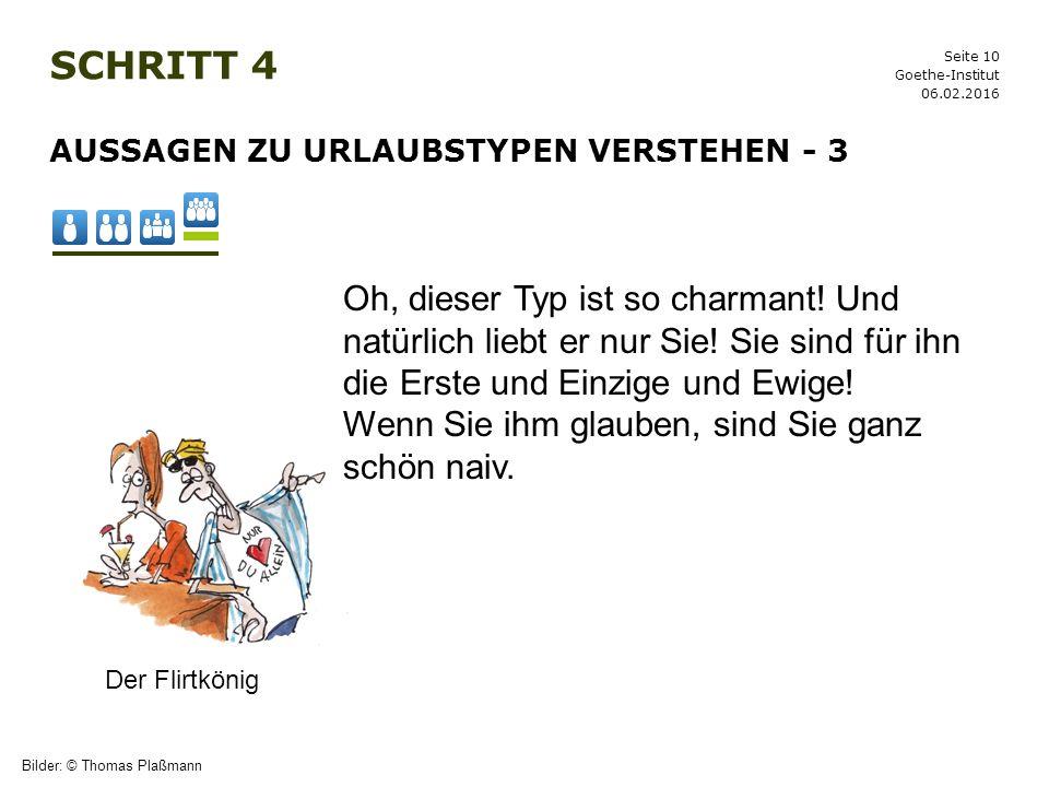 Seite 10 SCHRITT 4 06.02.2016 Goethe-Institut AUSSAGEN ZU URLAUBSTYPEN VERSTEHEN - 3 Bilder: © Thomas Plaßmann Der Flirtkönig Oh, dieser Typ ist so ch
