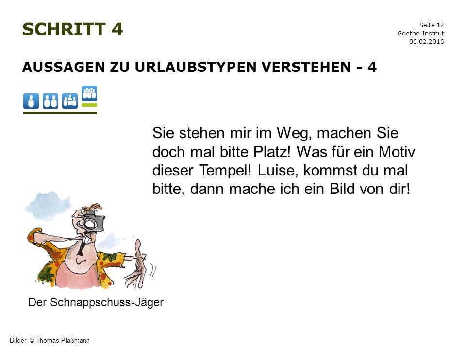Seite 12 SCHRITT 4 06.02.2016 Goethe-Institut AUSSAGEN ZU URLAUBSTYPEN VERSTEHEN - 4 Bilder: © Thomas Plaßmann Der Schnappschuss-Jäger Sie stehen mir