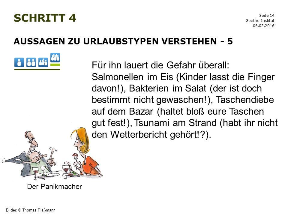 Seite 14 SCHRITT 4 06.02.2016 Goethe-Institut AUSSAGEN ZU URLAUBSTYPEN VERSTEHEN - 5 Bilder: © Thomas Plaßmann Der Panikmacher Für ihn lauert die Gefa