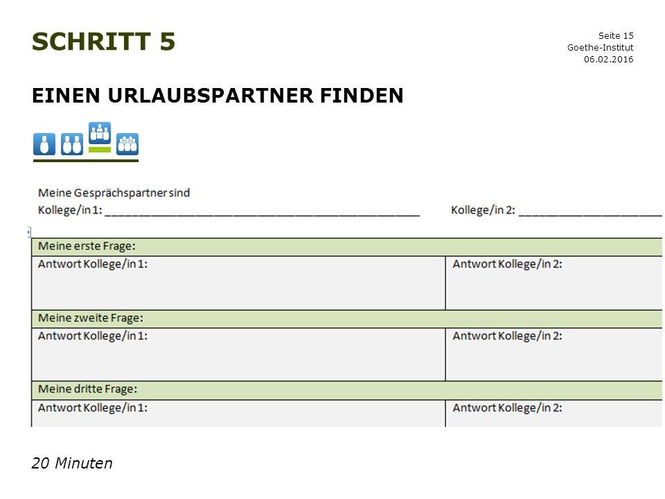 Seite 15 SCHRITT 5 06.02.2016 Goethe-Institut EINEN URLAUBSPARTNER FINDEN 20 Minuten
