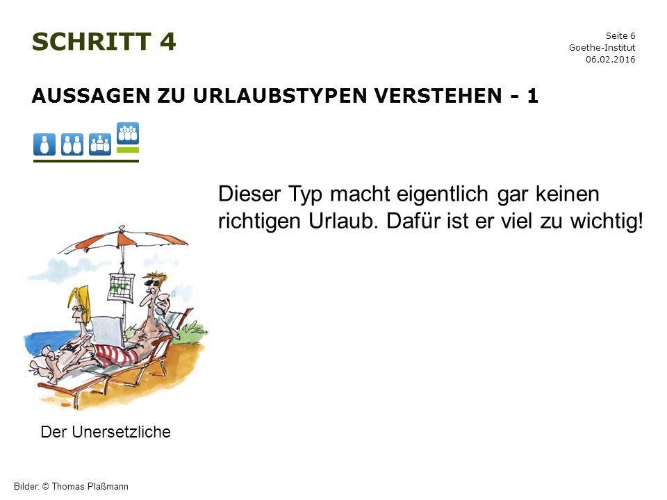 Seite 6 SCHRITT 4 06.02.2016 Goethe-Institut AUSSAGEN ZU URLAUBSTYPEN VERSTEHEN - 1 Bilder: © Thomas Plaßmann Der Unersetzliche Dieser Typ macht eigen