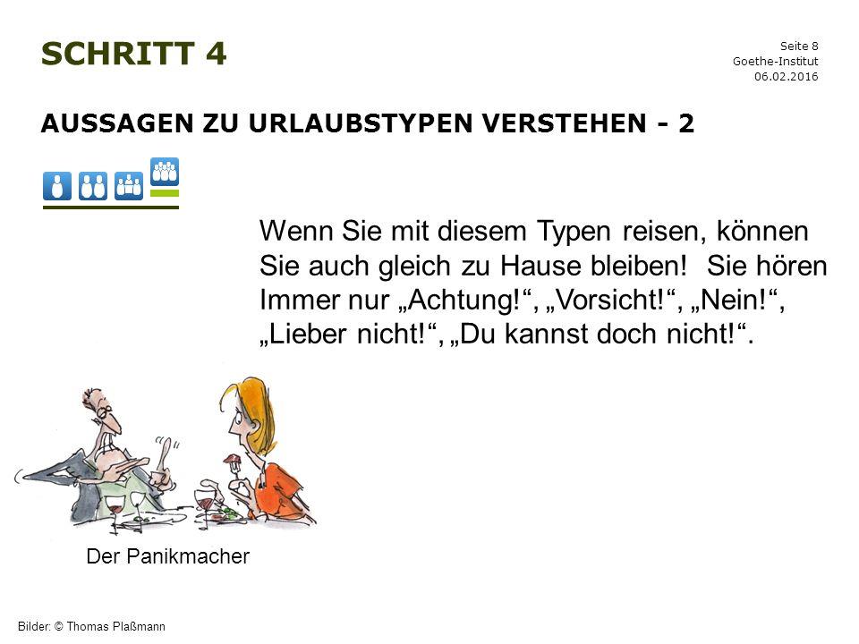 Seite 8 SCHRITT 4 06.02.2016 Goethe-Institut AUSSAGEN ZU URLAUBSTYPEN VERSTEHEN - 2 Bilder: © Thomas Plaßmann Der Panikmacher Wenn Sie mit diesem Type