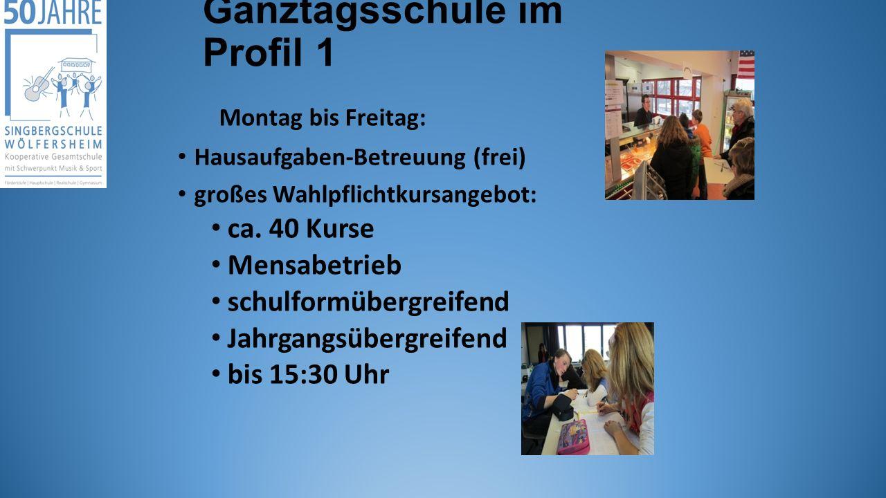 Ganztagsschule im Profil 1 Montag bis Freitag: Hausaufgaben-Betreuung (frei) großes Wahlpflichtkursangebot: ca. 40 Kurse Mensabetrieb schulformübergre