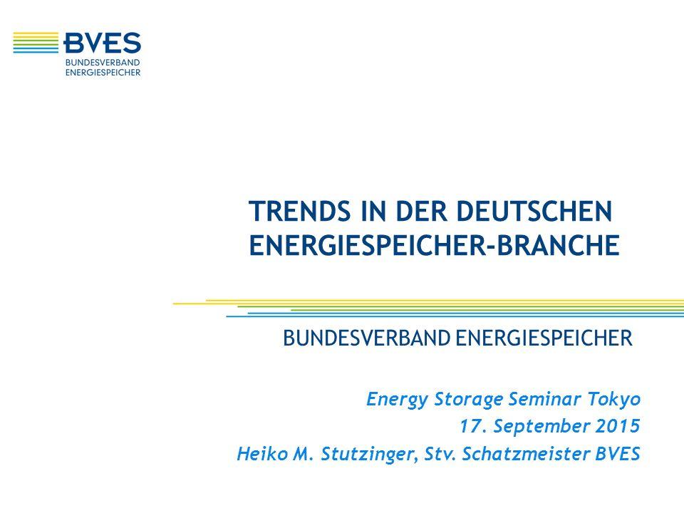 BUNDESVERBAND ENERGIESPEICHER Energy Storage Seminar Tokyo 17. September 2015 Heiko M. Stutzinger, Stv. Schatzmeister BVES TRENDS IN DER DEUTSCHEN ENE