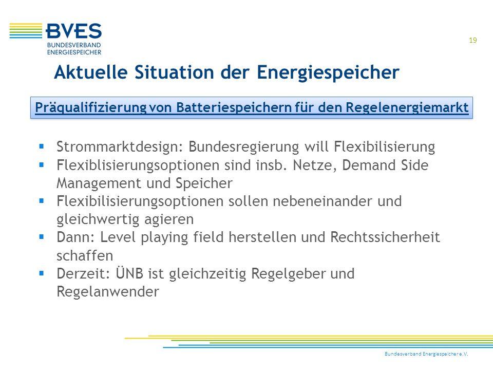 Bundesverband Energiespeicher e.V. 19  Strommarktdesign: Bundesregierung will Flexibilisierung  Flexiblisierungsoptionen sind insb. Netze, Demand Si