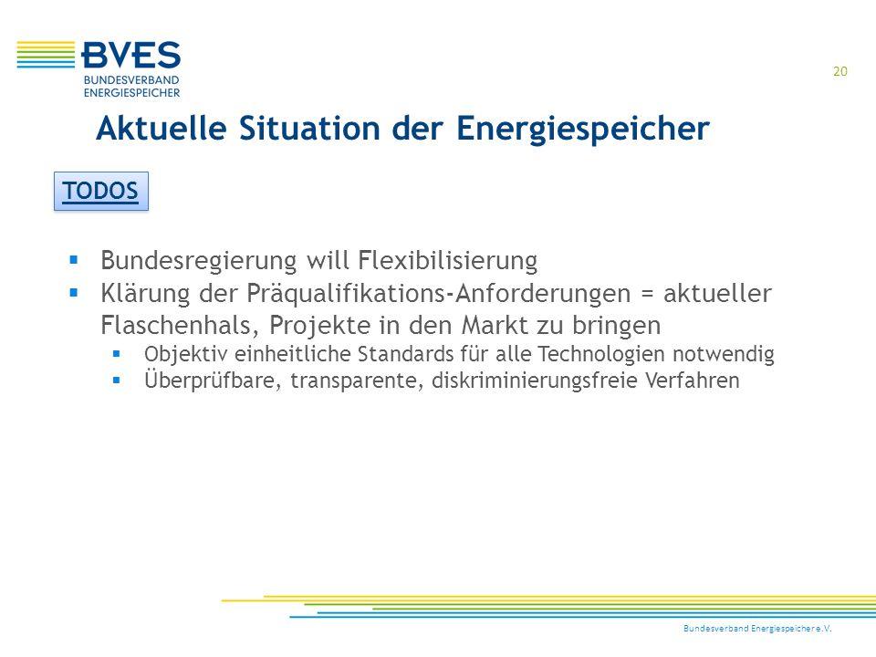 Bundesverband Energiespeicher e.V. 20  Bundesregierung will Flexibilisierung  Klärung der Präqualifikations-Anforderungen = aktueller Flaschenhals,