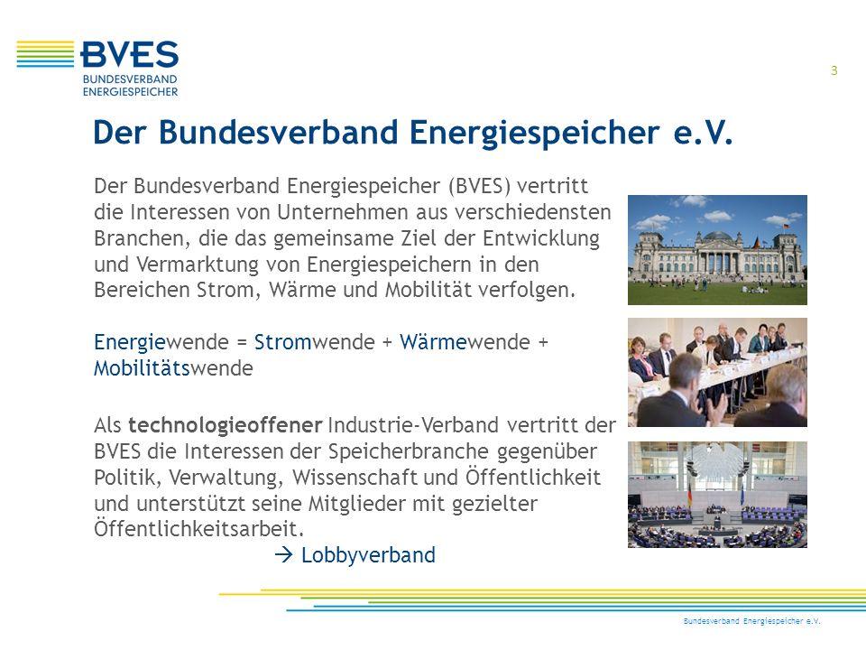 Bundesverband Energiespeicher e.V. 3 Der Bundesverband Energiespeicher (BVES) vertritt die Interessen von Unternehmen aus verschiedensten Branchen, di