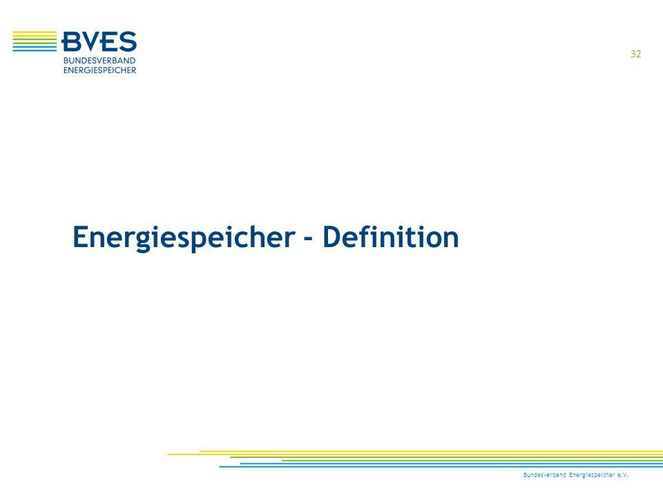 32 Bundesverband Energiespeicher e.V. Energiespeicher - Definition