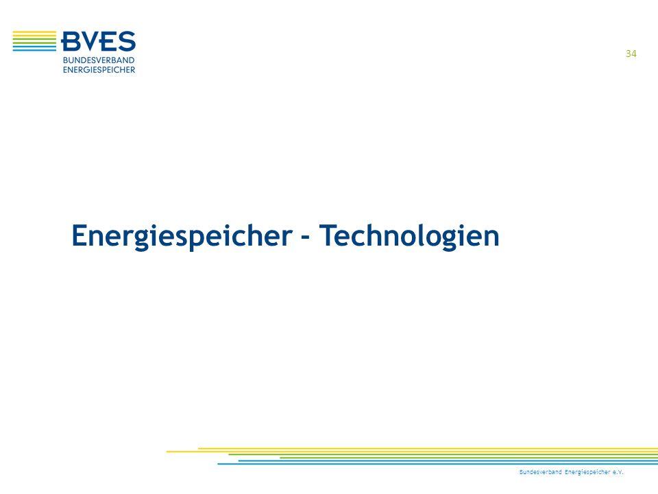 34 Bundesverband Energiespeicher e.V. Energiespeicher - Technologien