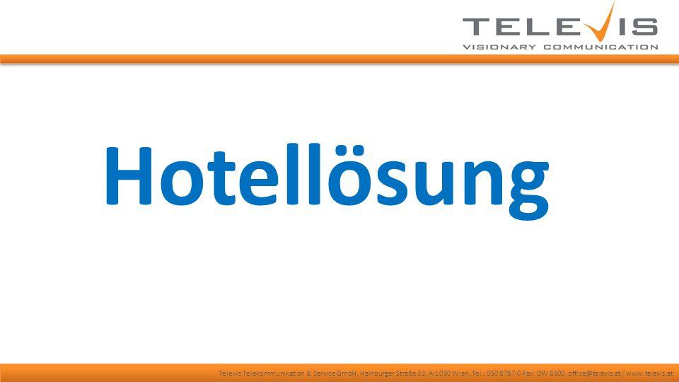 Televis Telekommunikation & Service GmbH, Hainburger Straße 33, A-1030 Wien, Tel.: 050 8787-0 Fax: DW 8500, office@televis.at / www.televis.at Hotellösung