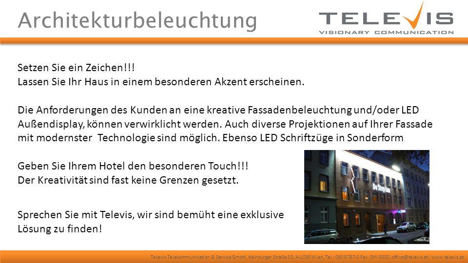 Televis Telekommunikation & Service GmbH, Hainburger Straße 33, A-1030 Wien, Tel.: 050 8787-0 Fax: DW 8500, office@televis.at / www.televis.at Architekturbeleuchtung Setzen Sie ein Zeichen!!.
