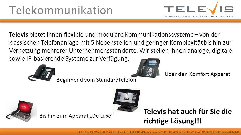 Televis Telekommunikation & Service GmbH, Hainburger Straße 33, A-1030 Wien, Tel.: 050 8787-0 Fax: DW 8500, office@televis.at / www.televis.at Eine Branche eine Lösung