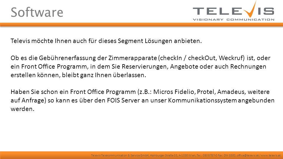 Televis Telekommunikation & Service GmbH, Hainburger Straße 33, A-1030 Wien, Tel.: 050 8787-0 Fax: DW 8500, office@televis.at / www.televis.at Software Televis möchte Ihnen auch für dieses Segment Lösungen anbieten.