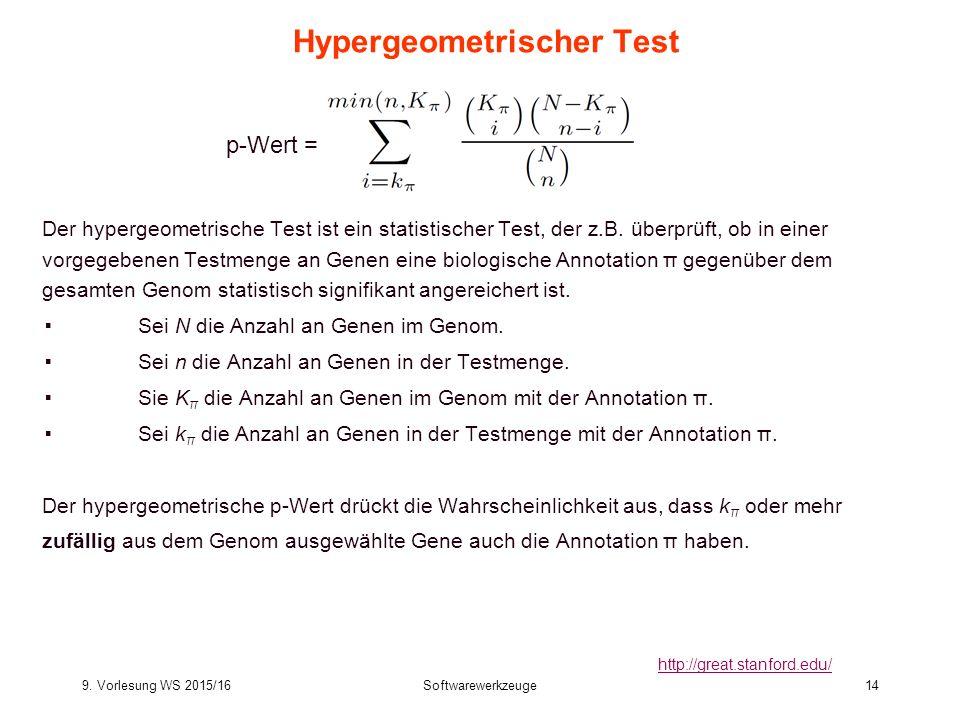 9. Vorlesung WS 2015/16Softwarewerkzeuge14 Hypergeometrischer Test Der hypergeometrische Test ist ein statistischer Test, der z.B. überprüft, ob in ei
