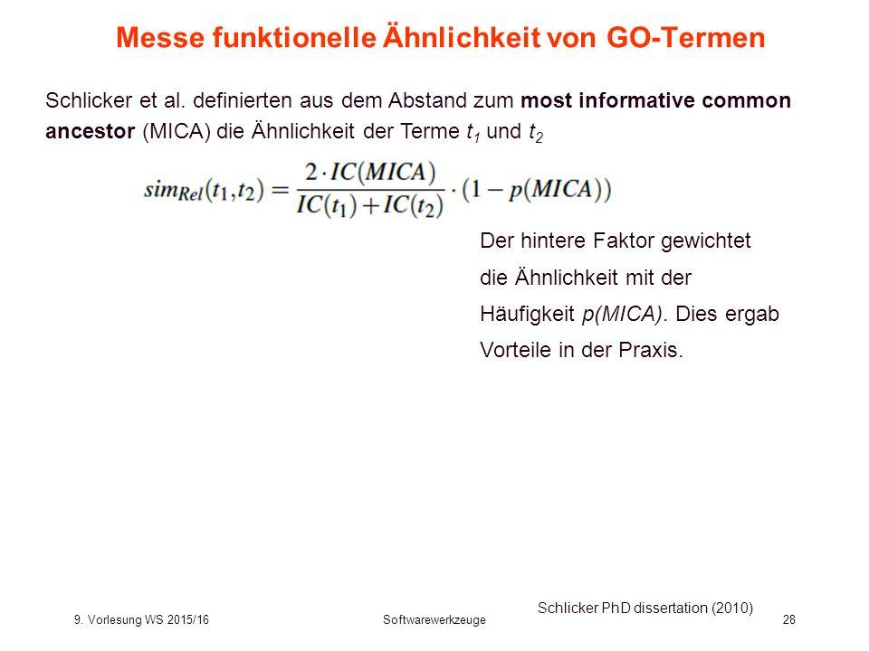 9. Vorlesung WS 2015/16Softwarewerkzeuge28 Messe funktionelle Ähnlichkeit von GO-Termen Schlicker PhD dissertation (2010) Schlicker et al. definierten