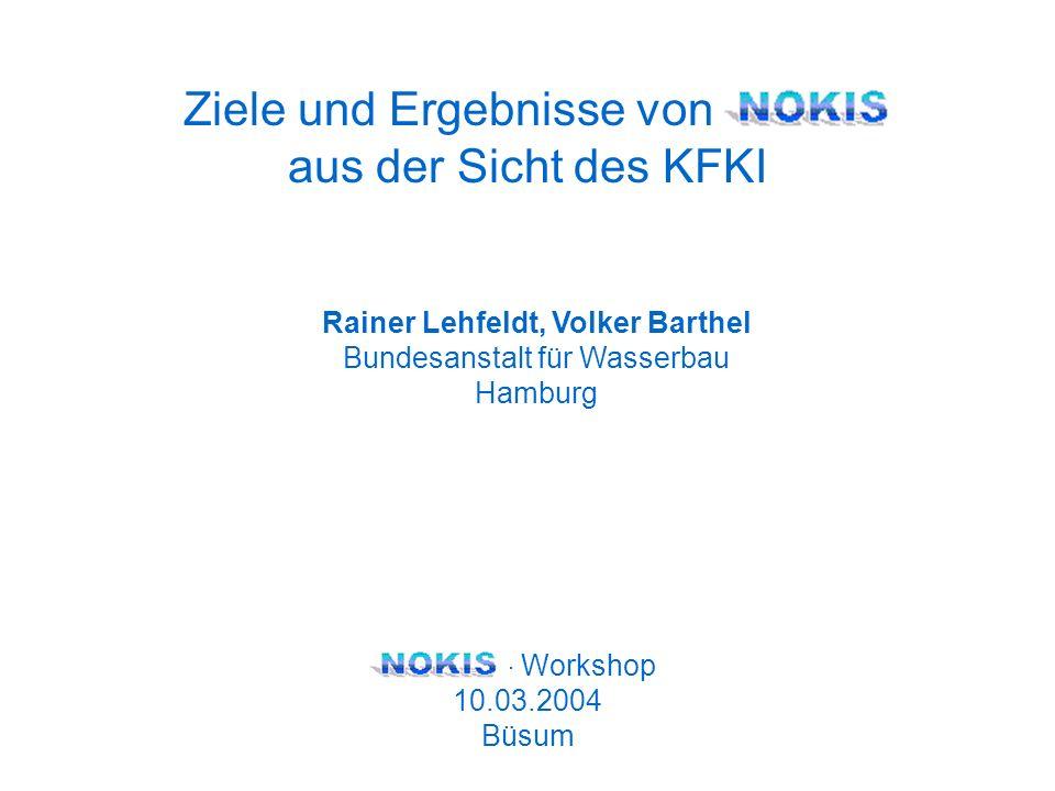 Rainer Lehfeldt, Volker Barthel Bundesanstalt für Wasserbau Hamburg - Workshop 10.03.2004 Büsum Ziele und Ergebnisse von NOKIS aus der Sicht des KFKI
