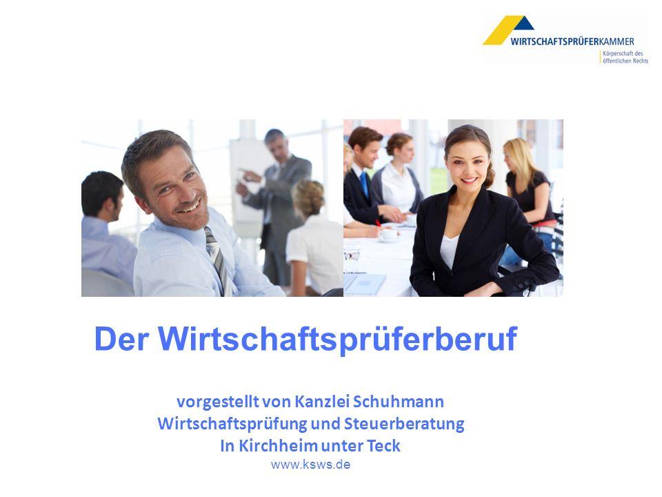 Der Wirtschaftsprüferberuf vorgestellt von Kanzlei Schuhmann Wirtschaftsprüfung und Steuerberatung In Kirchheim unter Teck www.ksws.de