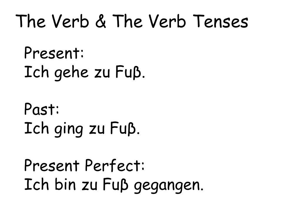 Present: Ich gehe zu Fuβ. Past: Ich ging zu Fuβ. Present Perfect: Ich bin zu Fuβ gegangen. The Verb & The Verb Tenses