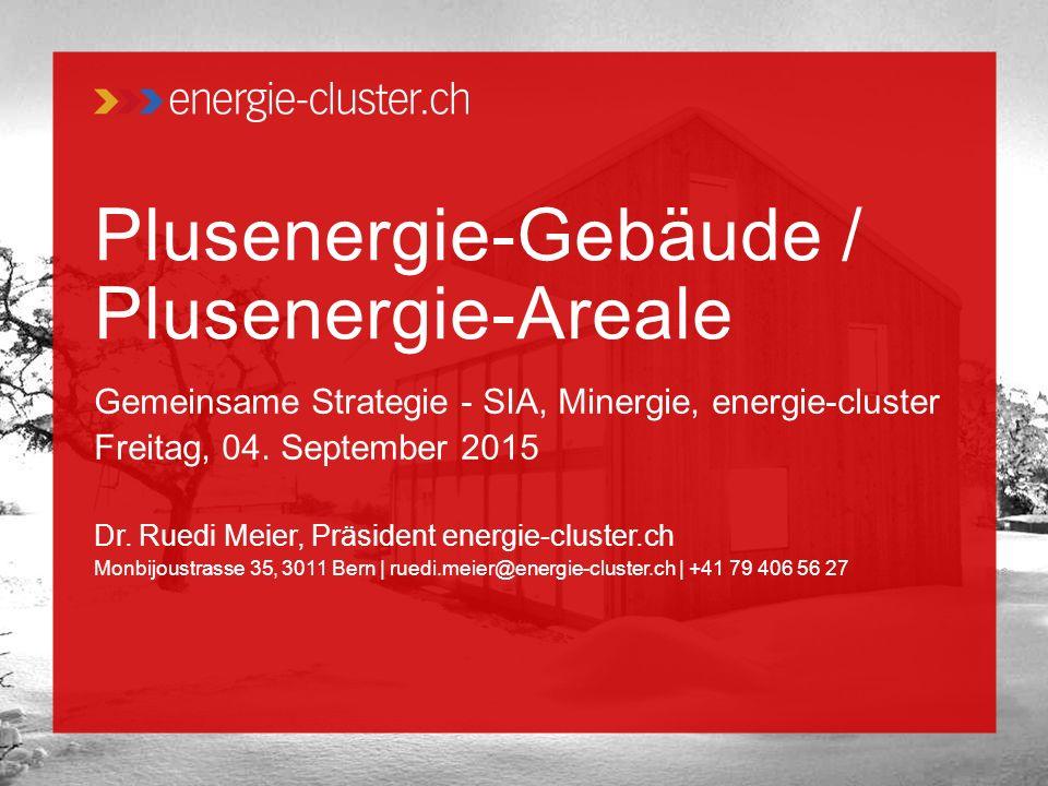 Plusenergie-Gebäude / Plusenergie-Areale Gemeinsame Strategie - SIA, Minergie, energie-cluster Freitag, 04.