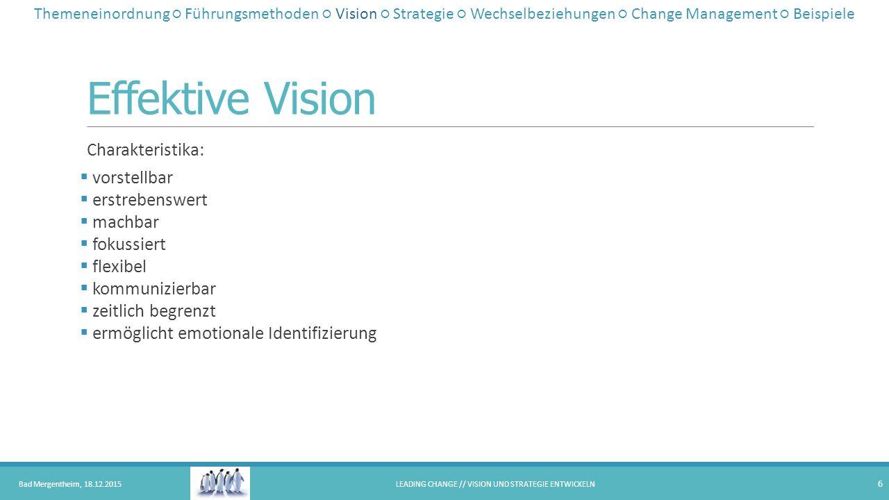 Effektive Vision Charakteristika:  vorstellbar  erstrebenswert  machbar  fokussiert  flexibel  kommunizierbar  zeitlich begrenzt  ermöglicht e
