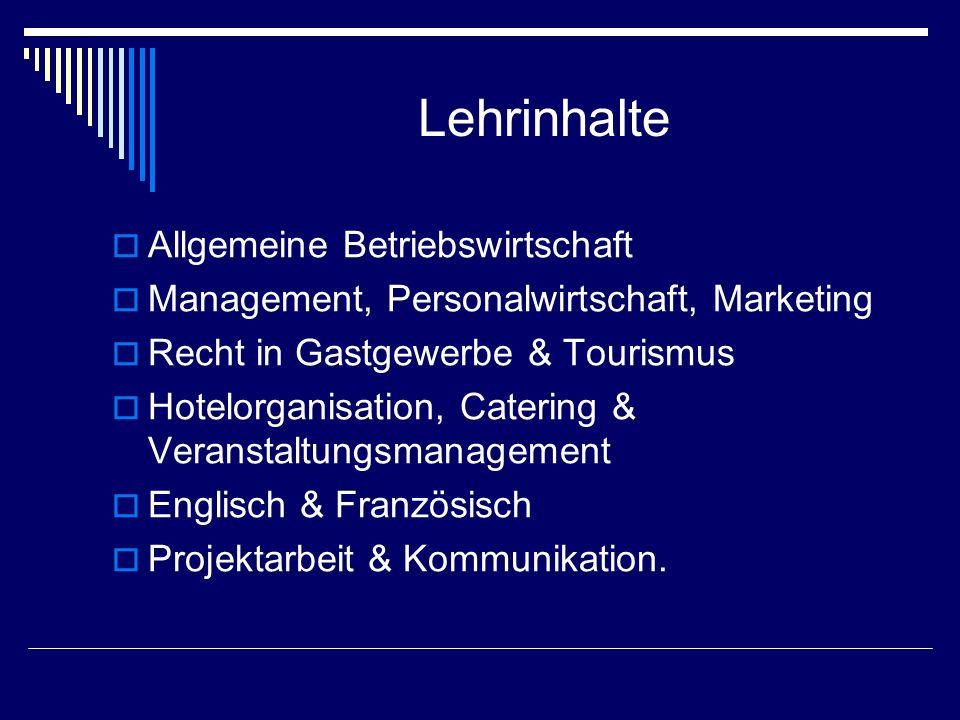 Lehrinhalte  Allgemeine Betriebswirtschaft  Management, Personalwirtschaft, Marketing  Recht in Gastgewerbe & Tourismus  Hotelorganisation, Catering & Veranstaltungsmanagement  Englisch & Französisch  Projektarbeit & Kommunikation.