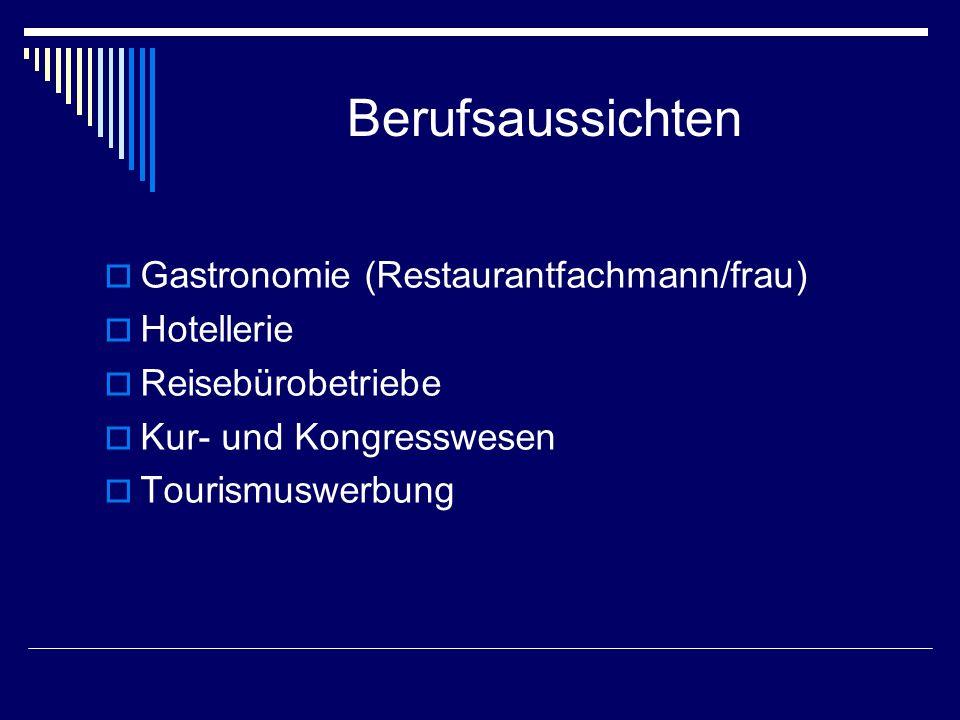 Berufsaussichten  Gastronomie (Restaurantfachmann/frau)  Hotellerie  Reisebürobetriebe  Kur- und Kongresswesen  Tourismuswerbung