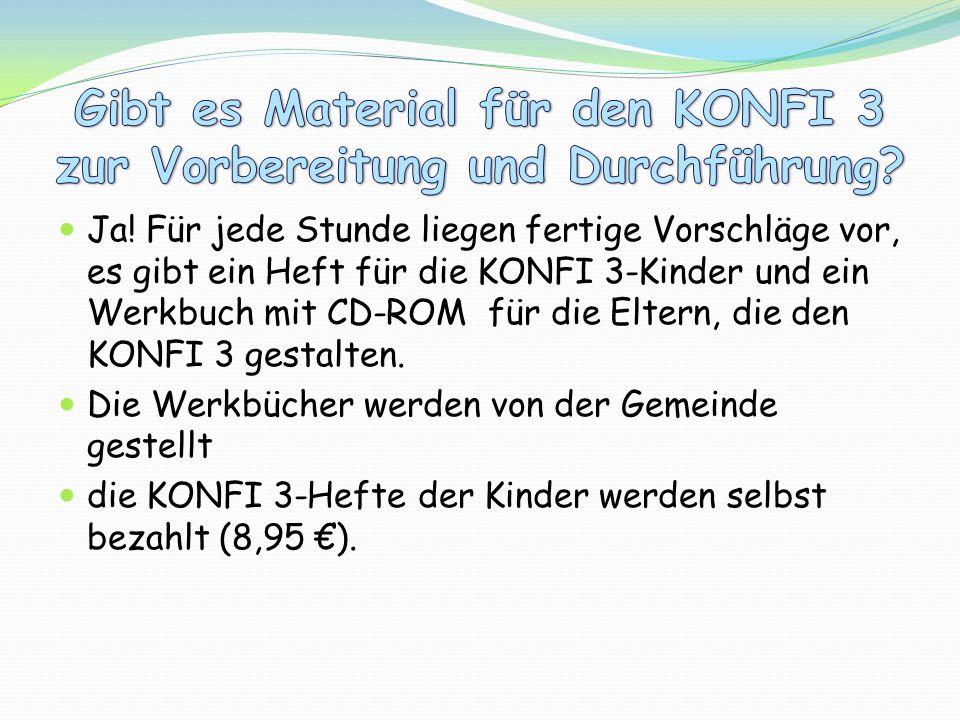 Ja! Für jede Stunde liegen fertige Vorschläge vor, es gibt ein Heft für die KONFI 3-Kinder und ein Werkbuch mit CD-ROM für die Eltern, die den KONFI