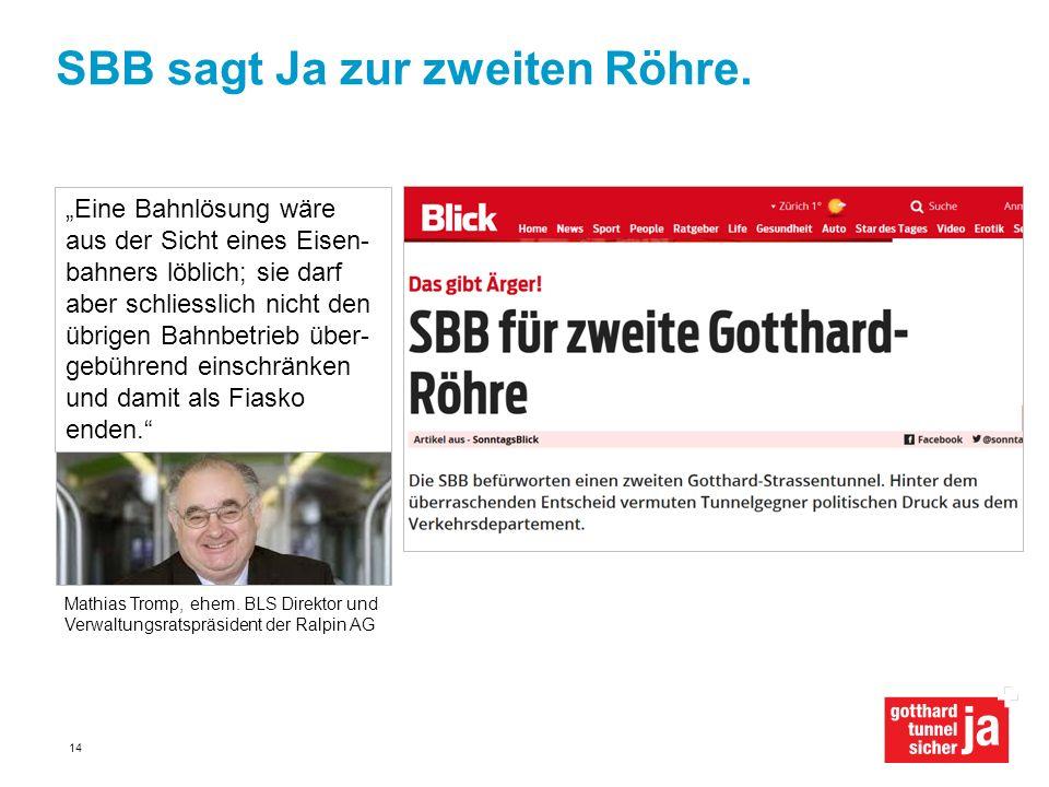 """SBB sagt Ja zur zweiten Röhre. 14 Mathias Tromp, ehem. BLS Direktor und Verwaltungsratspräsident der Ralpin AG """"Eine Bahnlösung wäre aus der Sicht ein"""