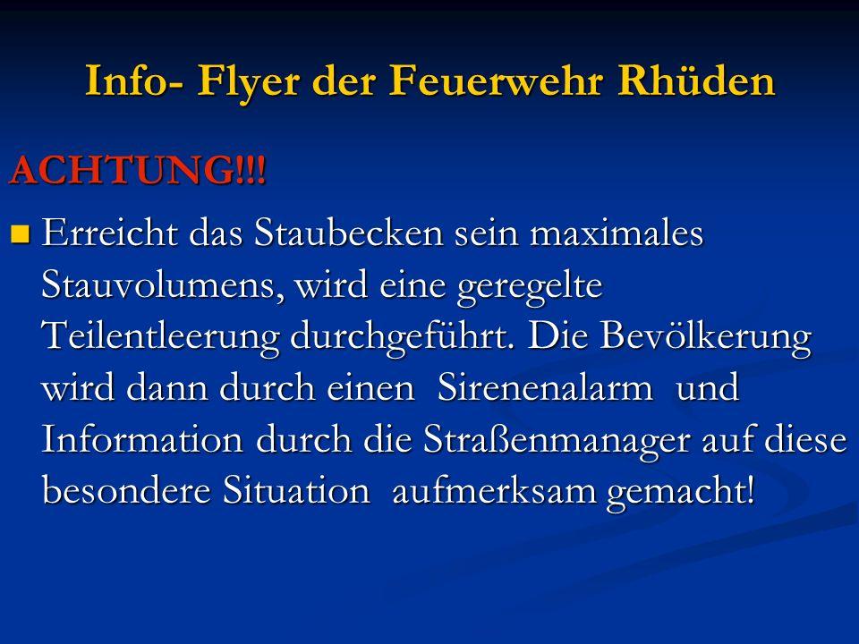 Info- Flyer der Feuerwehr Rhüden ACHTUNG!!! Erreicht das Staubecken sein maximales Stauvolumens, wird eine geregelte Teilentleerung durchgeführt. Die