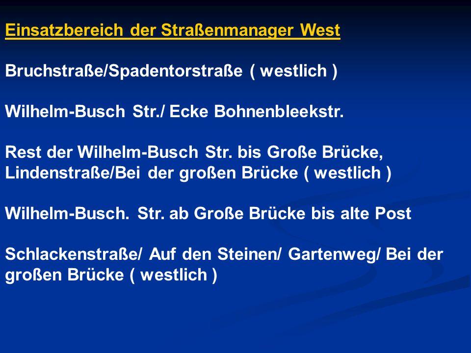 Einsatzbereich der Straßenmanager West Bruchstraße/Spadentorstraße ( westlich ) Wilhelm-Busch Str./ Ecke Bohnenbleekstr. Rest der Wilhelm-Busch Str. b