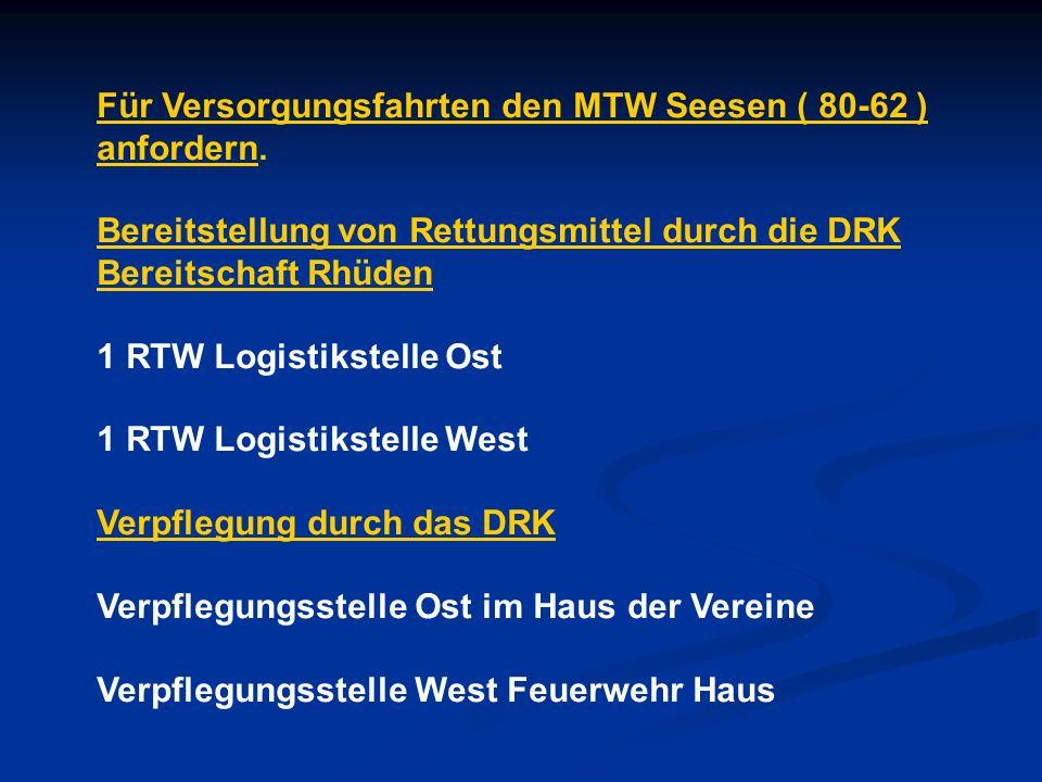 Für Versorgungsfahrten den MTW Seesen ( 80-62 ) anfordern. Bereitstellung von Rettungsmittel durch die DRK Bereitschaft Rhüden 1 RTW Logistikstelle Os