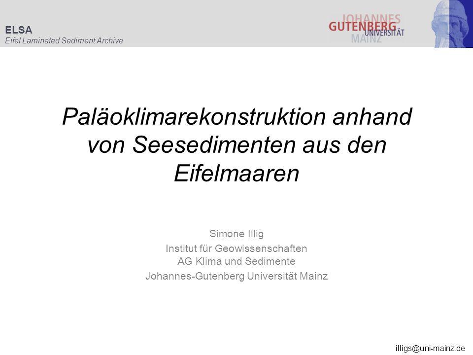 Paläoklimarekonstruktion anhand von Seesedimenten aus den Eifelmaaren Simone Illig Institut für Geowissenschaften AG Klima und Sedimente Johannes-Gute