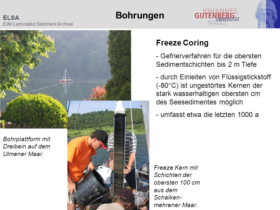 Bohrplattform mit Dreibein auf dem Ulmener Maar. Freeze Kern mit Schichten der obersten 100 cm aus dem Schalken- mehrener Maar. Freeze Coring - Gefrie