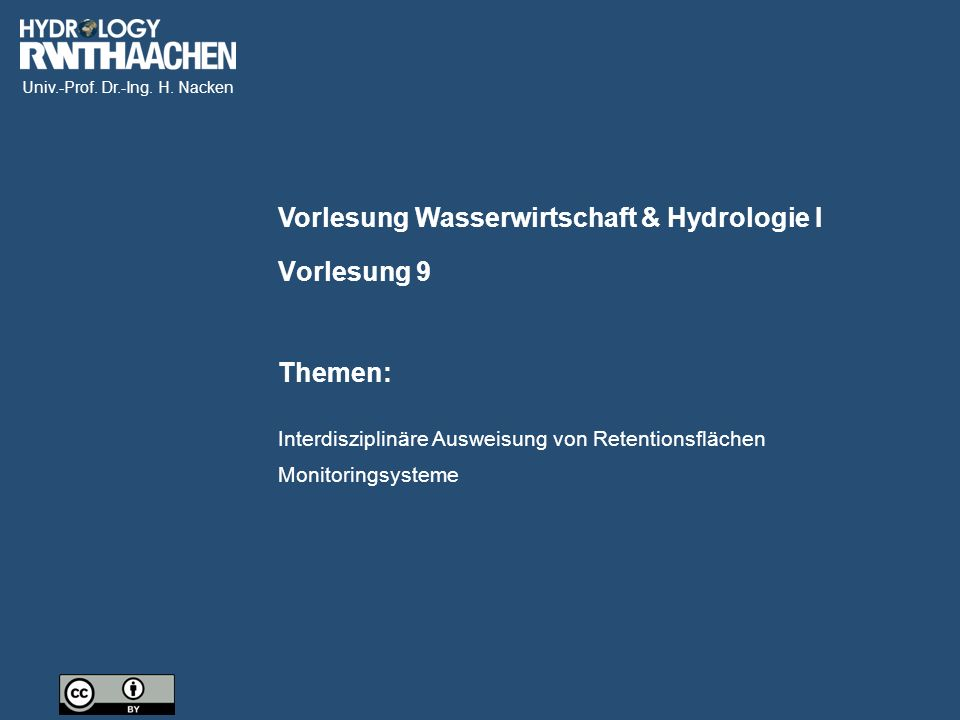 Univ.-Prof. Dr.-Ing. H. Nacken Vorlesung Wasserwirtschaft & Hydrologie I Themen: Vorlesung 9 Interdisziplinäre Ausweisung von Retentionsflächen Monito