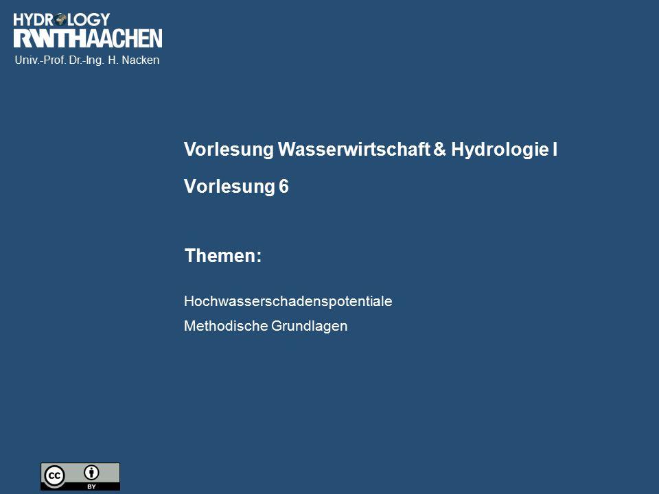 Univ.-Prof. Dr.-Ing. H. Nacken Vorlesung Wasserwirtschaft & Hydrologie I Themen: Vorlesung 6 Hochwasserschadenspotentiale Methodische Grundlagen