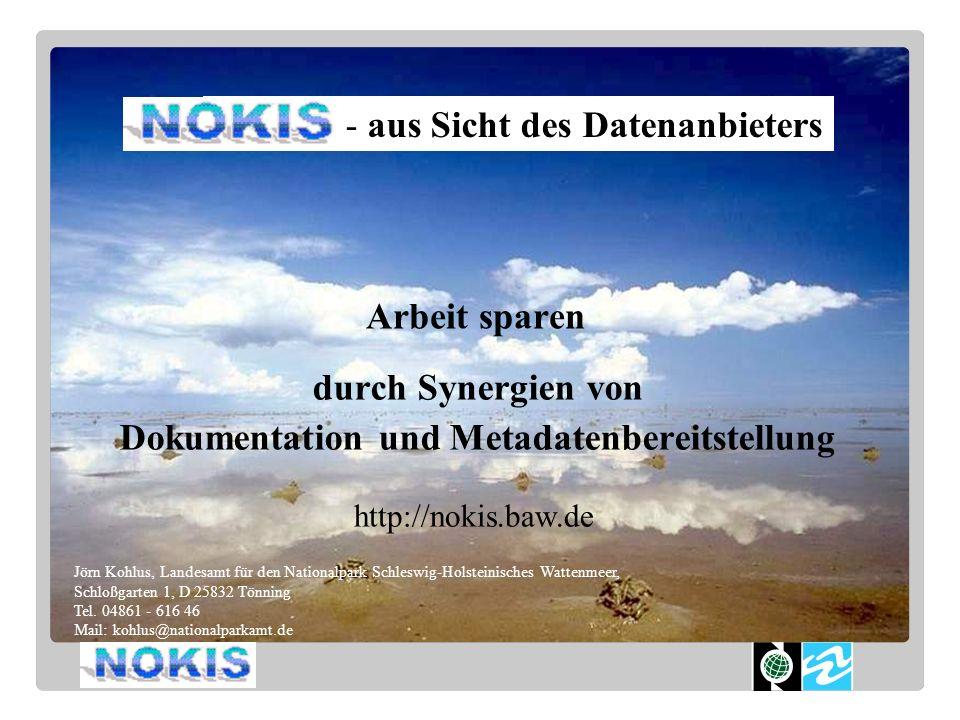 NOKIS - aus Sicht des Datenanbieters http://nokis.baw.de Jörn Kohlus, Landesamt für den Nationalpark Schleswig-Holsteinisches Wattenmeer, Schloßgarten 1, D 25832 Tönning Tel.