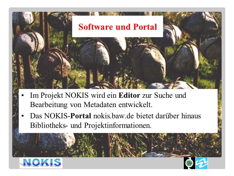 Software und Portal Im Projekt NOKIS wird ein Editor zur Suche und Bearbeitung von Metadaten entwickelt. Das NOKIS-Portal nokis.baw.de bietet darüber