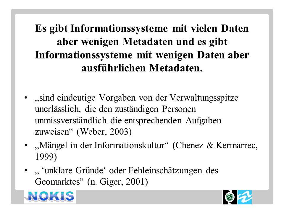 Es gibt Informationssysteme mit vielen Daten aber wenigen Metadaten und es gibt Informationssysteme mit wenigen Daten aber ausführlichen Metadaten.