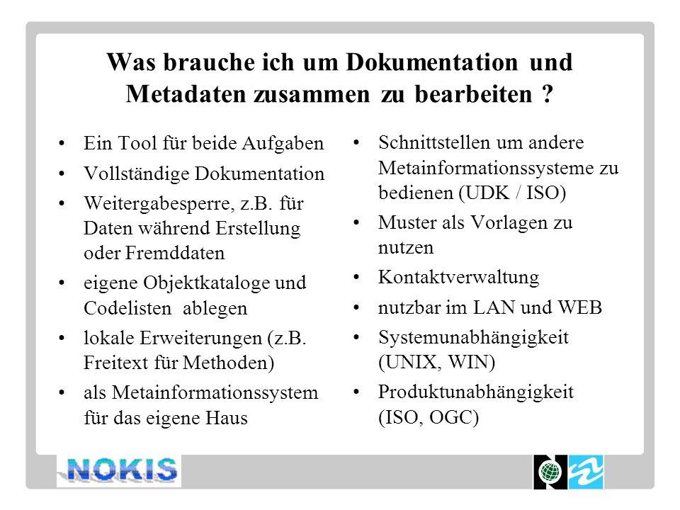 Was brauche ich um Dokumentation und Metadaten zusammen zu bearbeiten ? Ein Tool für beide Aufgaben Vollständige Dokumentation Weitergabesperre, z.B.