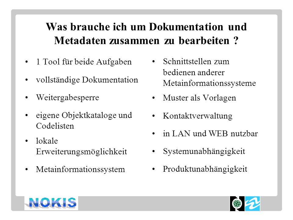 Was brauche ich um Dokumentation und Metadaten zusammen zu bearbeiten ? 1 Tool für beide Aufgaben vollständige Dokumentation Weitergabesperre eigene O