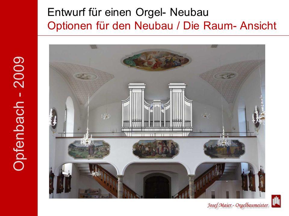 Opfenbach - 2009 Entwurf für einen Orgel- Neubau Optionen für den Neubau / Die Raum- Ansicht
